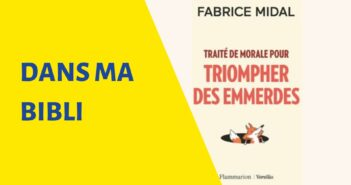 TRAITE DE MORALE POUR TRIOMPHER DES EMMERDES, Fabrice Midal