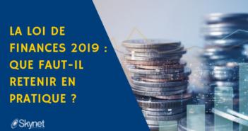 La loi de finances 2019 pour les entreprises: que faut-il retenir en pratique ?