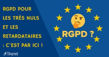 RGPD pour les très nuls et les retardataires : c'est par ici !