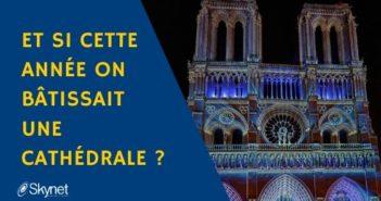 Et si cette année on bâtissait une cathédrale ?