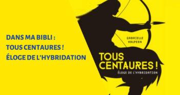 DANS MA BIBLI : TOUS CENTAURES !  – Éloge de l'hybridation