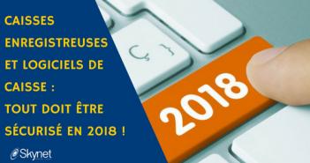 Caisses enregistreuses et logiciels de caisse : tout doit être sécurisé en 2018 !