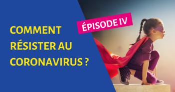 COMMENT RÉSISTER AU CORONAVIRUS ? – ÉPISODE 4